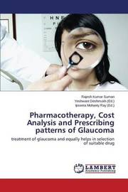 Pharmacotherapy, Cost Analysis and Prescribing Patterns of Glaucoma by Suman Rajesh Kumar