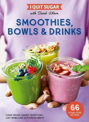 I Quit Sugar: Smoothies, Bowls & Drinks by Sarah Wilson image