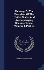 Message of the President of the United States and Accompanying Documents, Etc, Volume 1, Part 12 image