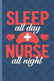 Sleep All Day Nurse All Night by Nursing Care Press image