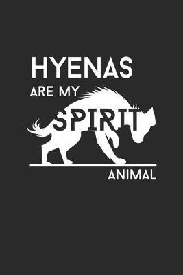 Hyenas Are My Spirit Animal by Hyena Publishing