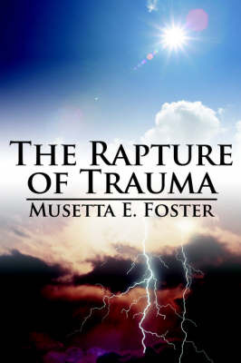 The Rapture of Trauma by Musetta , E. Foster image