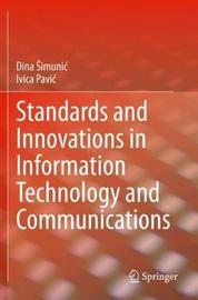 Standards and Innovations in Information Technology and Communications by Dina Simunic