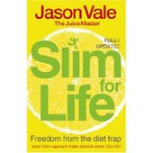 The Juice Master Slim for Life: Freedom from the Diet Trap by Jason Vale