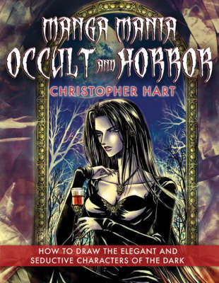 Occult and Horror: How to Draw the Elegant and Seductive Characters of the Dark by Chris Hart