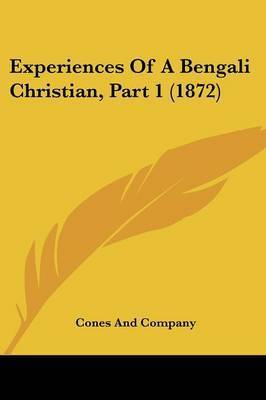 Experiences Of A Bengali Christian, Part 1 (1872) by Cones and Company