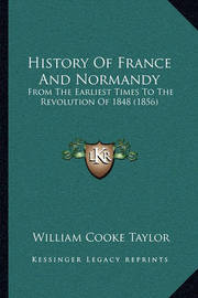 History of France and Normandy: From the Earliest Times to the Revolution of 1848 (1856) by William Cooke Taylor