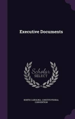 Executive Documents by North Carolina Constitution Convention