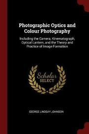 Photographic Optics and Colour Photography by George Lindsay Johnson image