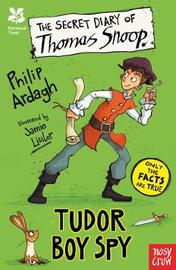 National Trust: The Secret Diary of Thomas Snoop, Tudor Boy Spy by Philip Ardagh