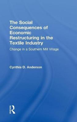 Social Consequences of Economic Restructuring in the Textile Industry by Cynthia D. Anderson image