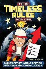 Ten Timeless Rules for Life by Daniel A. Shyti image