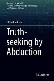 Truth-Seeking by Abduction by Ilkka Niiniluoto