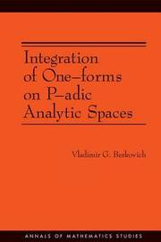 Integration of One-forms on P-adic Analytic Spaces. (AM-162) by Vladimir G. Berkovich
