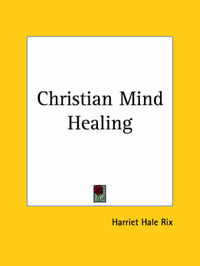 Christian Mind Healing (1914) by Harriet Hale Rix image