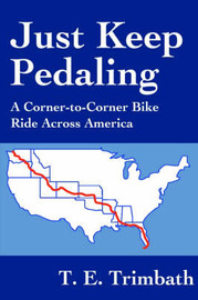 Just Keep Pedaling by T E Trimbath