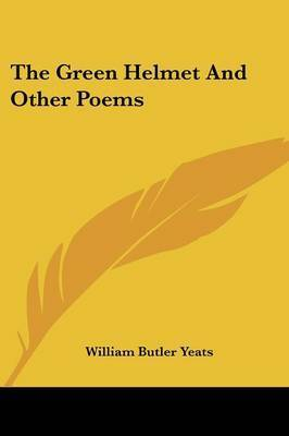 The Green Helmet and Other Poems by William Butler Yeats