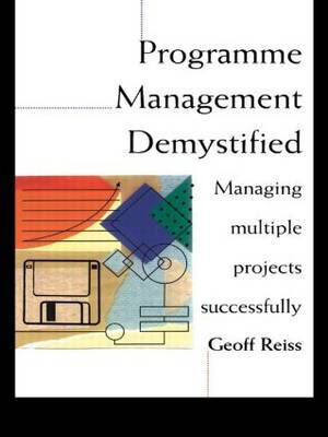 Programme Management Demystified: Managing Multiple Projects Successfully by Geoff Reiss