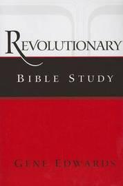 Revolutionary Bible Study by Gene Edwards
