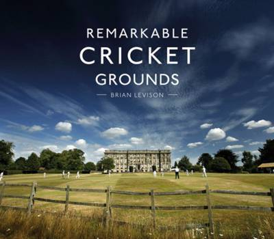 Remarkable Cricket Grounds by Brian Levison