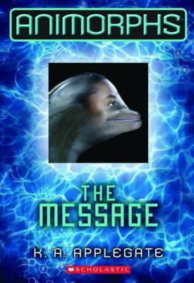The Animorphs #4 The Message by Katherine A Applegate image