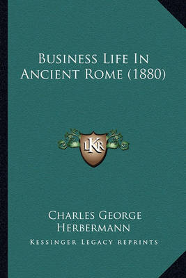 Business Life in Ancient Rome (1880) by Charles George Herbermann image