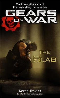 Gears of War: The Slab by Karen Traviss