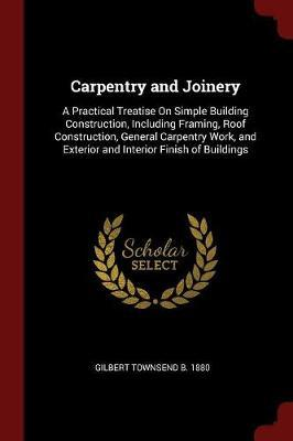 Carpentry and Joinery by Gilbert Townsend B 1880