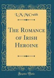 The Romance of Irish Heroine (Classic Reprint) by L. M. McCraith image