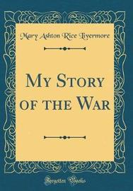 My Story of the War (Classic Reprint) by Mary Ashton Rice Livermore