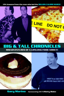 Big & Tall Chronicles : Misadventures of a Lifelong Food Addict! by Gary Michael Marino image