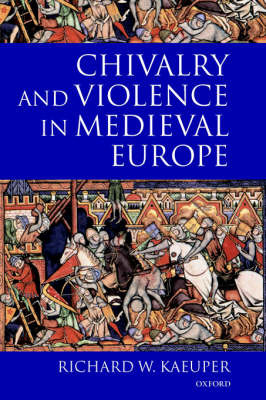 Chivalry and Violence in Medieval Europe by Richard W Kaeuper image