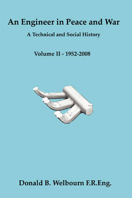An Engineer in Peace and War - A Technical and Social History - Volume II - 1952-2008: Vol. II by Donald Welbourn image