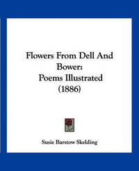 Flowers from Dell and Bower: Poems Illustrated (1886) by Susie Barstow Skelding image