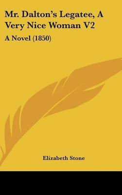 Mr. Dalton's Legatee, A Very Nice Woman V2: A Novel (1850) by Elizabeth Stone image