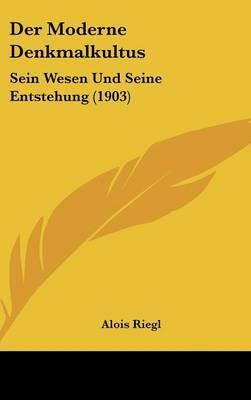Der Moderne Denkmalkultus: Sein Wesen Und Seine Entstehung (1903) by Alois Riegl image