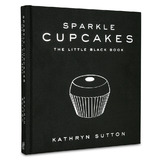 Sparkle Cupcakes: The Little Black Book by Kathryn Sutton