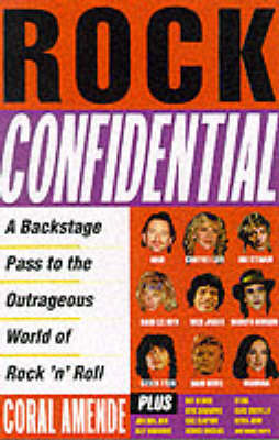Rock Confidential: A Backstage Pass to the Outrageous World of Rock'n'Roll by Coral Amende
