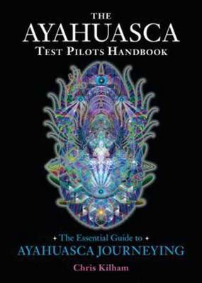 The Ayahuasca Test Pilots Handbook by Christopher S. Kilham image