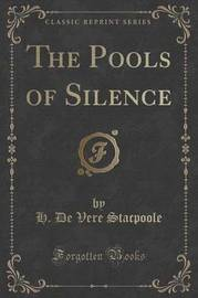 The Pools of Silence (Classic Reprint) by H De Vere Stacpoole