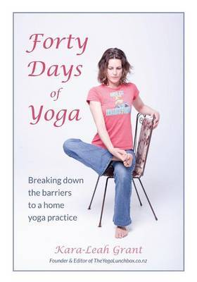 Forty Days of Yoga: Breaking Down the Barriers to a Home Yoga Practice by Kara-Leah Grant image