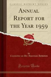 Annual Report for the Year 1959 (Classic Reprint) by Committee on Un-American Activities
