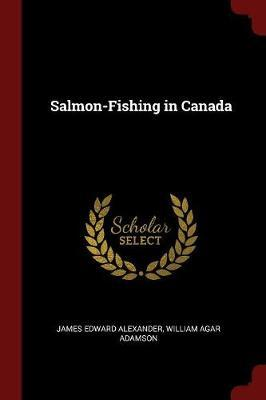 Salmon-Fishing in Canada by James Edward Alexander image