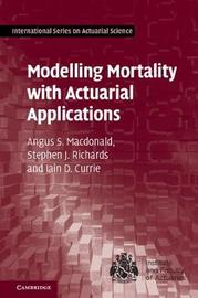 Modelling Mortality with Actuarial Applications by Angus S. Macdonald