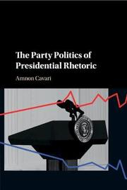 The Party Politics of Presidential Rhetoric by Amnon Cavari image