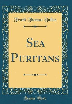Sea Puritans (Classic Reprint) by Frank Thomas Bullen image