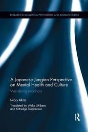 A Japanese Jungian Perspective on Mental Health and Culture by Iwao Akita