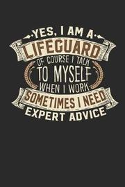 Yes, I Am a Lifeguard of Course I Talk to Myself When I Work Sometimes I Need Expert Advice by Maximus Designs image