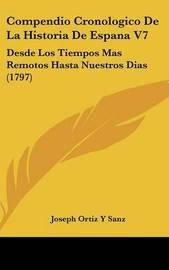 Compendio Cronologico De La Historia De Espana V7: Desde Los Tiempos Mas Remotos Hasta Nuestros Dias (1797) by Joseph Ortiz y Sanz image