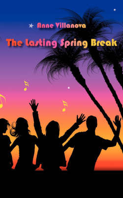 The Lasting Spring Break by Anne Villanova